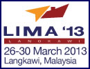 The Langkawi International Maritime and Aerospace Exhibition, from 26 to 30 March 2013, is fast becoming a must attend show for Asia. LIMA is a biennial event that gathers the world's leading maritime and aerospace companies in a week of high impact business and networking activities with special aerobatic and ship displays as highlights.